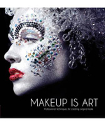 Makeup is Art : Professional Techniques for Creating Original Looks - Jana Ririnui