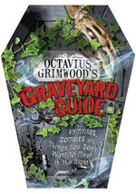 Octavius Grimwood's Graveyard Guide : Vampires, Zombies and Things You Don't Want to Meet in the Night - Rod Green