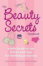 The Beauty Secrets Handbook : 2000 Head-to-Toe Tricks and Tips for Looking Gorgeous - Esme Floyd