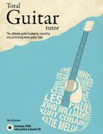 Total Guitar Tutor : The Ultimate Guide to Playing, Recording and Performing Every Guitar Style - Terry Burrows