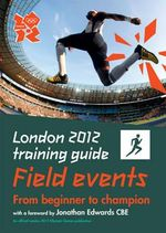 London 2012 Training Guide : Athletics - Field Events - Jason Henderson