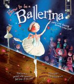 How to be a Ballerina : Make your Dancing Dreams Come True ... - Harriet Castor