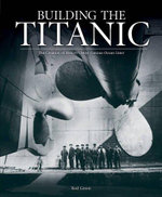 Building the Titanic  :  An Epic Tale of Human Endeavour and Modern Engineering - Rod Green