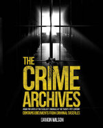 The Crime Archive : Inside the Minds of Today's Deadliest Criminals - Damon Wilson