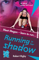 London 2012  : Novel 1 : Running in Her Shadow - Robert Rigby