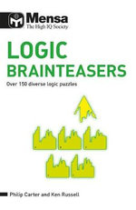 Mensa Logic Brainteasers : Over 150 Diverse Logic Puzzles - Ken Russell