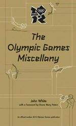 London 2012 The Olympic Games Miscellany - John White
