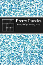 Pretty Puzzles : Killer Sudoku for Discerning Solvers