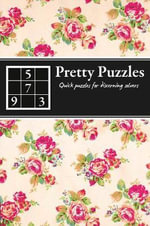 Pretty Puzzles : Quick Puzzles for Discerning Solvers
