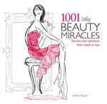 1001 Little Beauty Miracles : Secrets and Solutions from Head to Toe - Esme Floyd