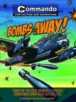 Commando: Bombs Away! : Three of the Best Bomber-Command Commando Comic Book Adventures - Calum Laird