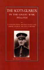 Scots Guards in the Great War 2002 - Loraine F. Petre
