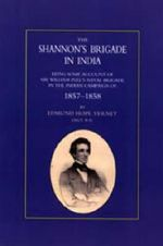 Shannon's Brigade in India, Being Some Account of Sir William Peel's Naval Brigade in the Indian Campaign of 1857-1858 - RN Lt Edmund Hope Verney