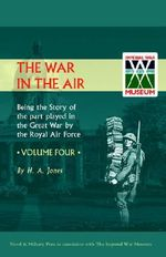 War in the Air. Being the Story of the Part Played in the Great War by the Royal Air Force 2002 : v. 4 - H. A Jones