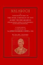 Malaboch : or NOTES FROM MY DIARY OF THE BOER CAMPAIGN OF 1894 AGAINST THE CHIEF MALABOCH OF BLAAUWBERG, DISTRICT ZOUTPANSBERG, SOUTH AFRICAN REPUBLIC - late Chaplain to the Mala Rev Colin Ray