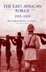 The East African Force 1915-1919 2005 - C.P. Fendall