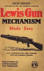 Lewis Gun Mechanism Made Easy : With Notes on the 300 (American) Lewis Gun - Major C.H.B. Pridham
