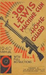 300 Lewis Machine Gun for the Home Guard 1940 Manual : With Notes on the 300 (American) Lewis Gun - H. W. Bodman