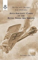 Notes and Orders for Officers Anti-Aircraft Corps of the Royal Naval Air Service (London Division) 1915 - Anti-Aircraft Section R.N.