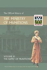Official History of the Ministry of Munitions Volume XI : The Supply of Munitions