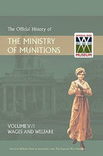Official History of the Ministry of Munitionsvolume V : Wages and Welfare Pat 1 - Naval & Military Press