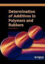 Determination of Additives in Polymers and Rubbers : A Guide for the Analytical Chemist - T. R. Crompton