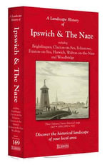 A Landscape History of Ipswich & The Naze (1805-1921) - LH3-169 : Three Historical Ordnance Survey Maps