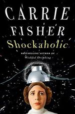 Shockaholic : A Novel - Carrie Fisher