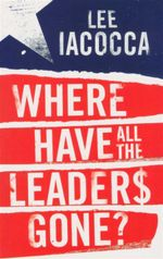 Where Have All The Leaders Gone - Lee Iacocca