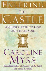 Entering the Castle : An Inner Path to God and Your Soul - Caroline M. Myss