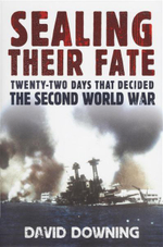 Sealing Their Fate : Twenty-Two Days That Decided the Second World War - David Downing