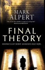 Final Theory  : Einstein's Last Secret. Mankind's Only Hope. - Mark Alpert