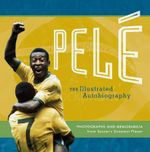 Pele : The Illustrated Autobiography - Pele