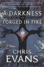 A Darkness Forged in Fire : The Iron Elves : Book 1 - Chris Evans