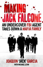 Making Jack Falcone : An Undercover FBI Agent Takes down a Mafia Family - Joaquin 'Jack' Garcia