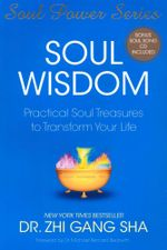 Soul Wisdom : Practical Soul Treasures to Transform Your Life - Bonus soul song CD included - Dr Zhi Gang Sha