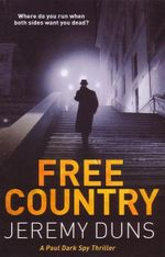 Free Country : A Paul Dark Spy Thriller Trilogy : Book 2 - Jeremy Duns
