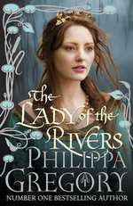 The Lady of the Rivers : Cousins' War Ser. - Philippa Gregory