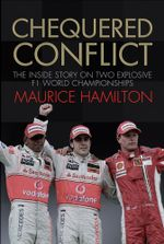 Chequered Conflict : The Inside Story on Two Explosive F1 World Championships - Maurice Hamilton