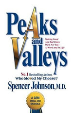 Peaks and Valleys : Making Good and Bad Times Work for You - at Work and in Life - Spencer Johnson
