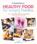Healthy Food for Hungry Families : 100% Wholesome and Delicious Recipes That Everyone Will Love - Karen Miller-Kovach