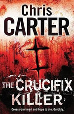 The Crucifix Killer : Cross your heart and hope to die - Quickly... - Chris Carter