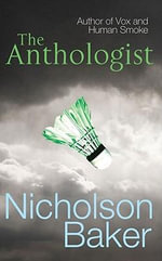 Anthologist : A True Story - Nicholson Baker