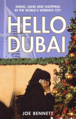 Hello Dubai : Skiing,Sand & Shopping in the World's Weirdest City - Joe Bennett