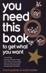 You Need This Book : To Get What You Want - Mark Palmer