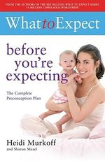 What to Expect : Before You're Expecting - Heidi E. Murkoff