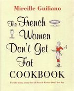 The French Women Don't Get Fat Cookbook : For the many, many fans of French Women Don't Get Fat - Mireille Guiliano