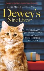 Dewey's Nine Lives : The Legacy of the Small-Town Library Cat Who Inspired Millions - Vicki Myron
