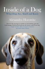 Inside of a Dog : What Dogs See, Smell, and Know - Alexandra Horowitz
