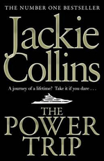 The Power Trip : A journey of a lifetime? Take it if you dare... - Jackie Collins